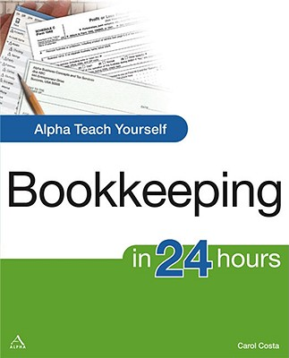 Alpha Teach Yourself Bookkeeping in 24 Hours By Costa, Carol