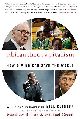 Philanthrocapitalism By Bishop, Matthew/ Green, Michael