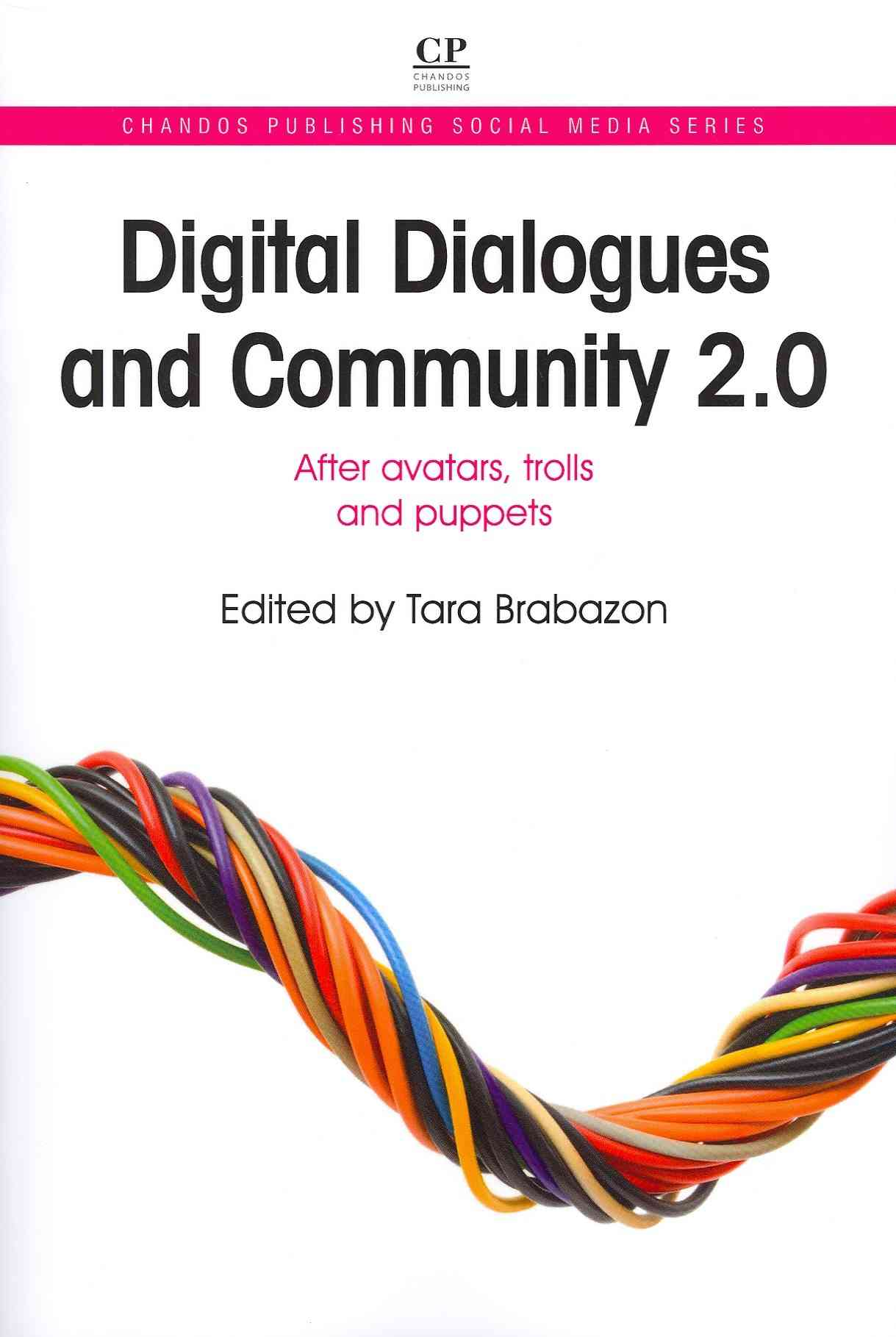Digital Dialogues and Community 2.0 By Brabazon, Tara (EDT)